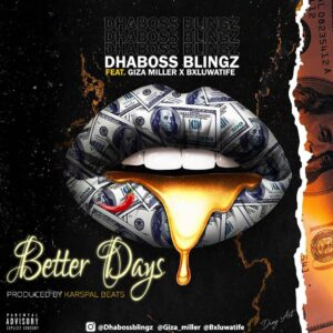 Dhaboss Ft. Giza Miller X Bxluwatife - Better Days